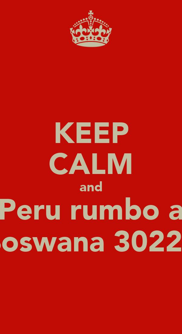 KEEP CALM and Peru rumbo a Boswana 30222