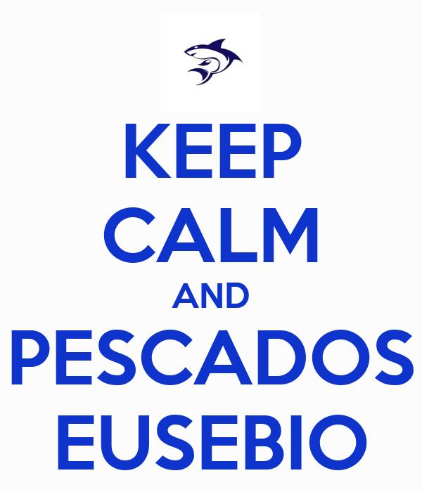 KEEP CALM AND PESCADOS EUSEBIO