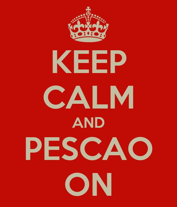 KEEP CALM AND PESCAO ON