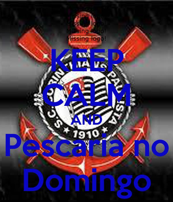 KEEP CALM AND Pescaria no Domingo