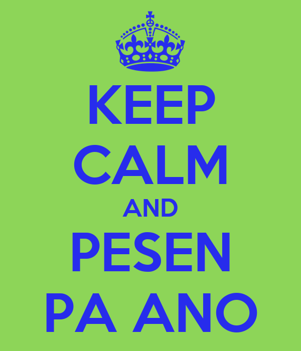 KEEP CALM AND PESEN PA ANO