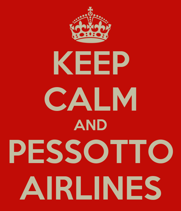 KEEP CALM AND PESSOTTO AIRLINES