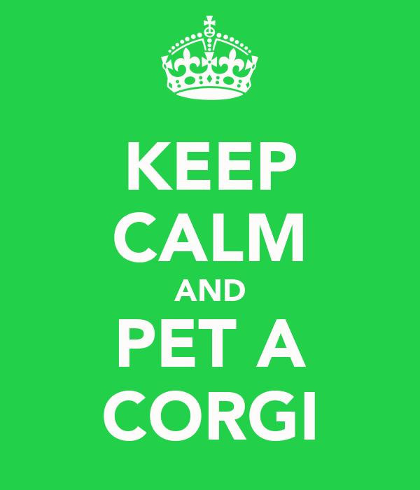 KEEP CALM AND PET A CORGI