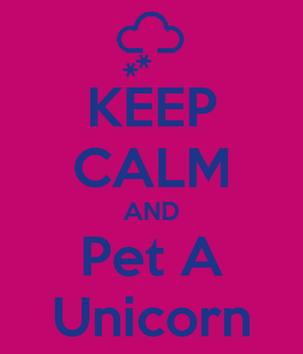 KEEP CALM AND Pet A Unicorn