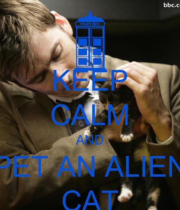 KEEP CALM AND PET AN ALIEN CAT
