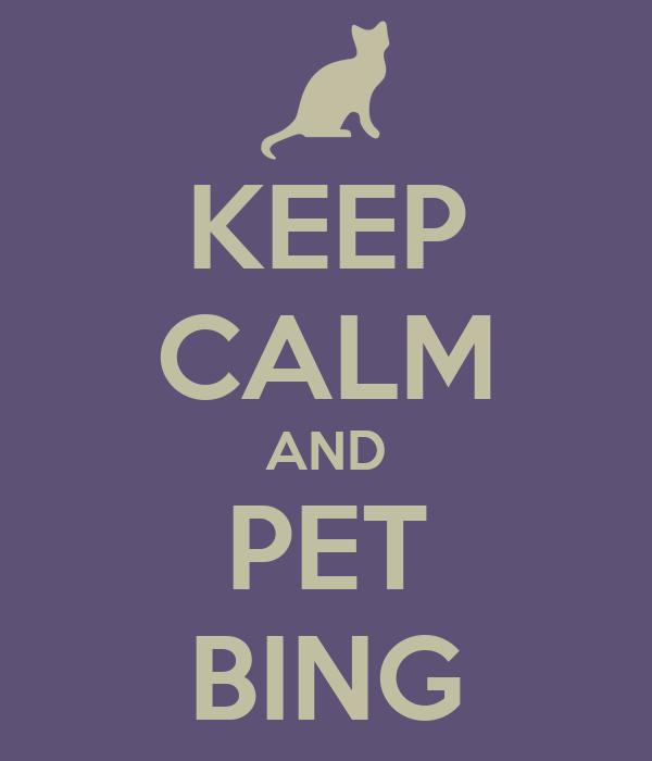KEEP CALM AND PET BING
