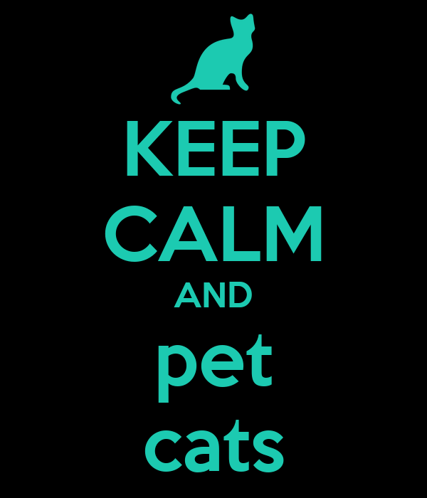 KEEP CALM AND pet cats