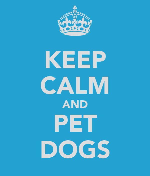 KEEP CALM AND PET DOGS
