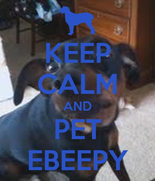 KEEP CALM AND PET EBEEPY