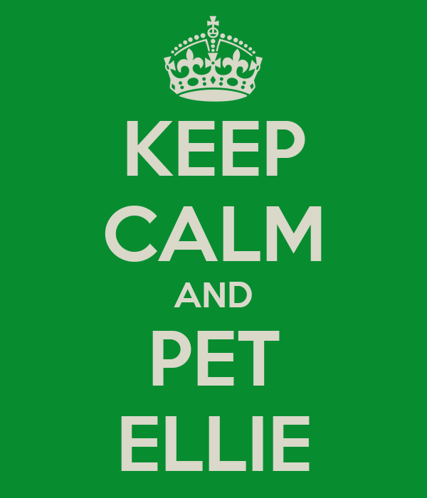 KEEP CALM AND PET ELLIE