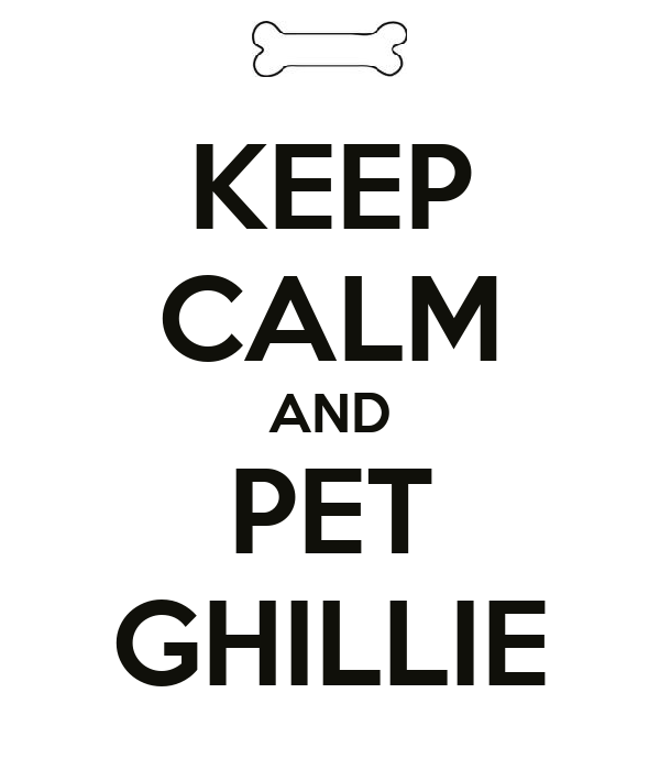 KEEP CALM AND PET GHILLIE