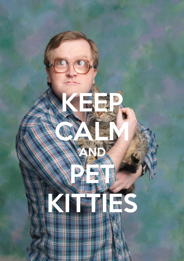 KEEP CALM AND PET KITTIES