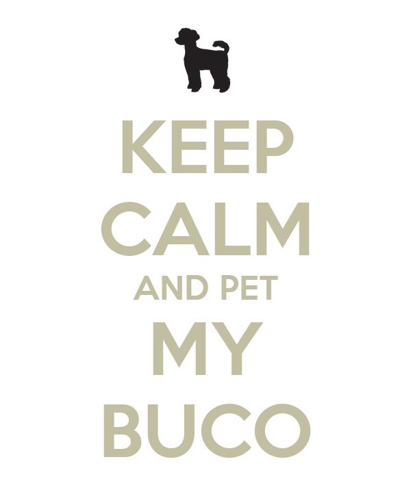 KEEP CALM AND PET MY BUCO