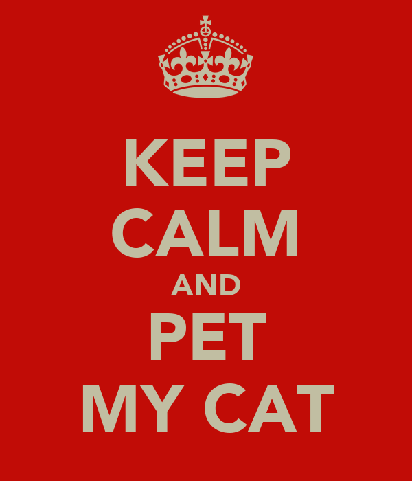 KEEP CALM AND PET MY CAT