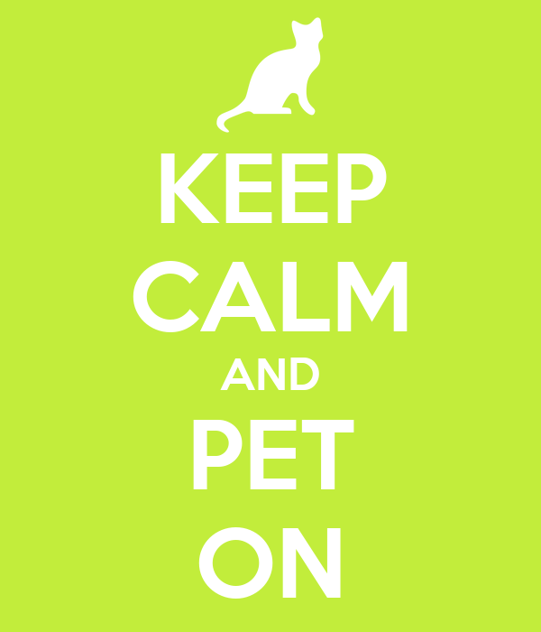 KEEP CALM AND PET ON
