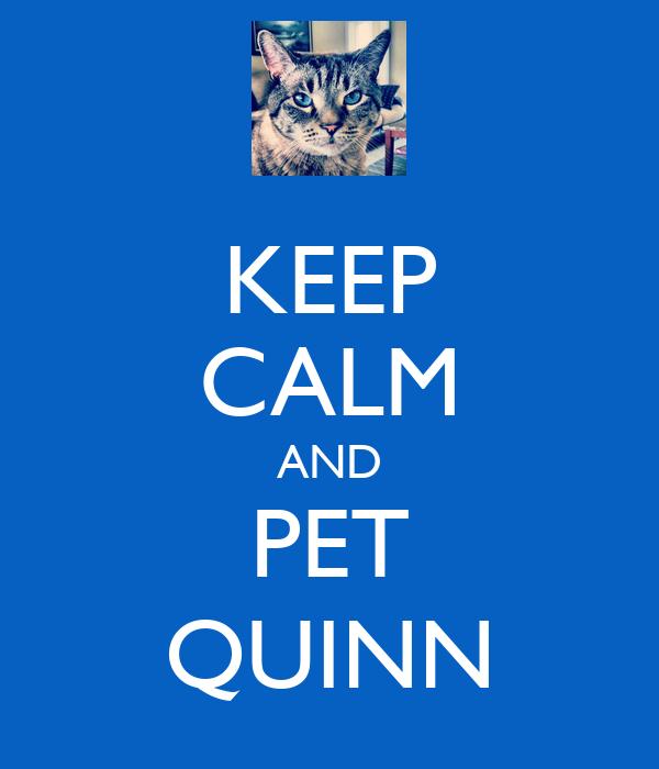 KEEP CALM AND PET QUINN