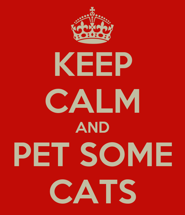 KEEP CALM AND PET SOME CATS