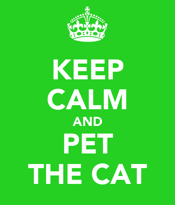 KEEP CALM AND PET THE CAT