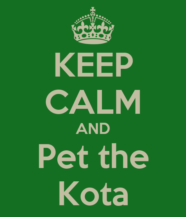 KEEP CALM AND Pet the Kota