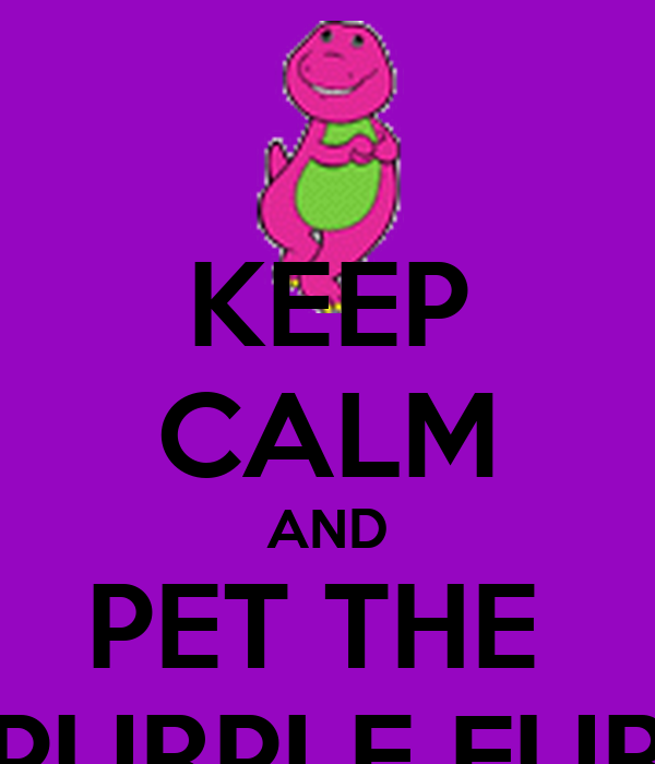 KEEP CALM AND PET THE  PURPLE FUR