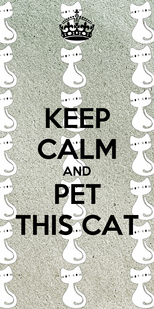 KEEP CALM AND PET THIS CAT