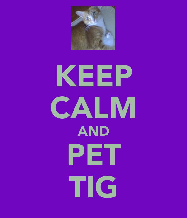KEEP CALM AND PET TIG