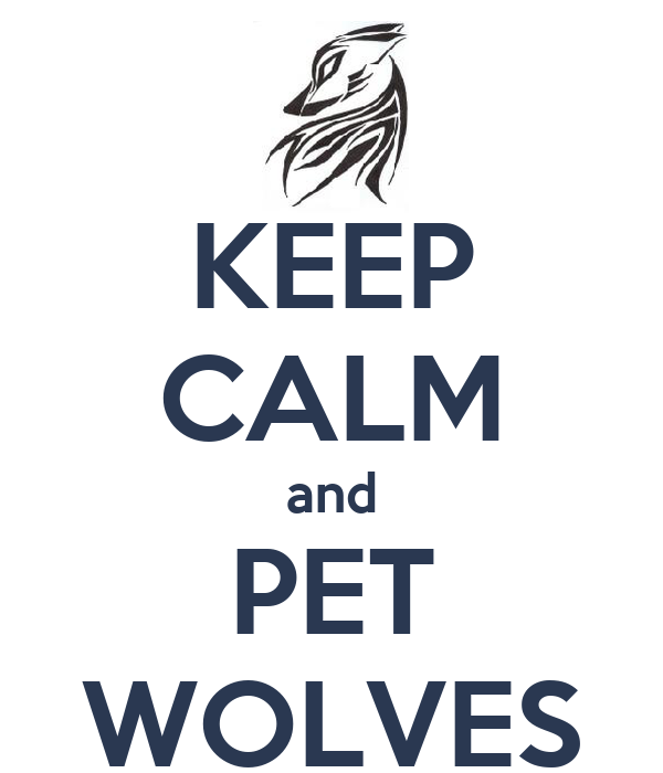 KEEP CALM and PET WOLVES