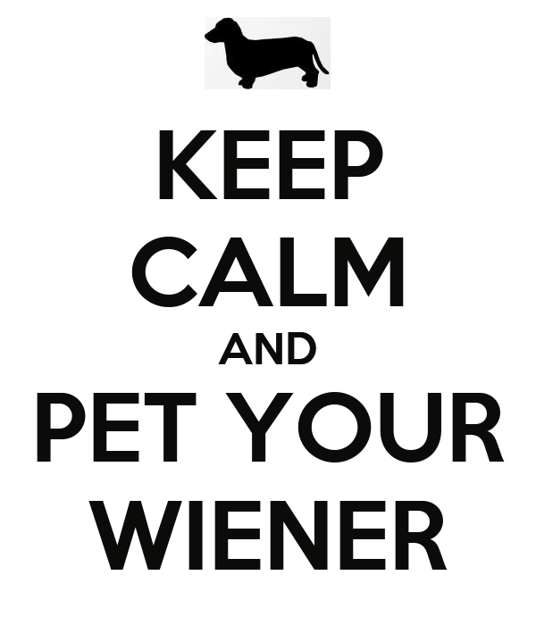 KEEP CALM AND PET YOUR WIENER