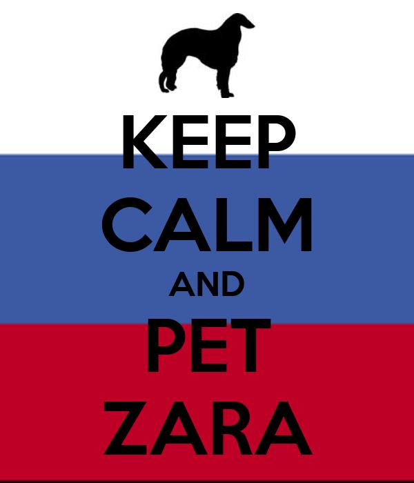 KEEP CALM AND PET ZARA