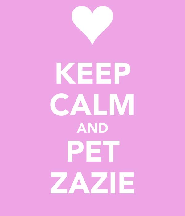 KEEP CALM AND PET ZAZIE