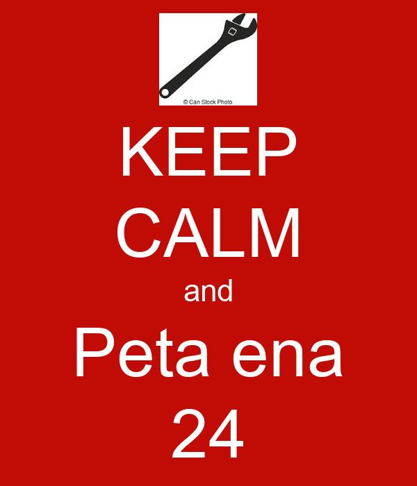 KEEP CALM and Peta ena 24