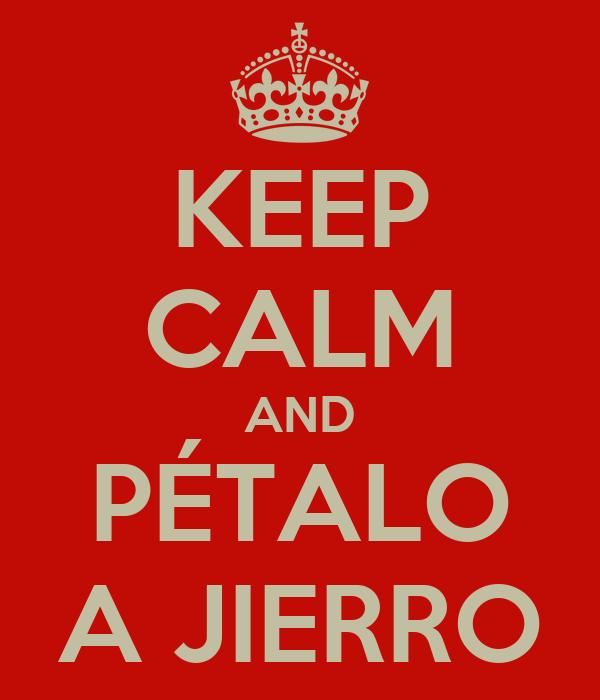 KEEP CALM AND PÉTALO A JIERRO