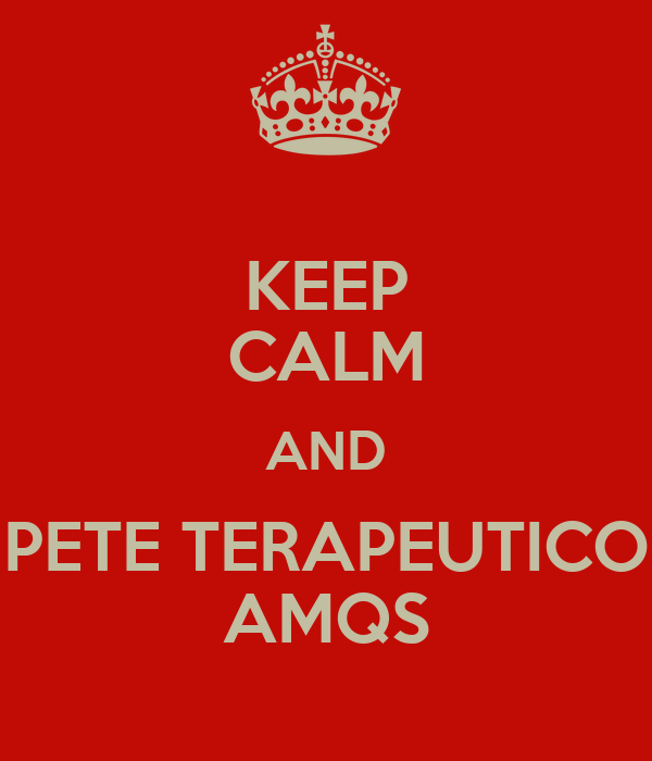 KEEP CALM AND PETE TERAPEUTICO AMQS