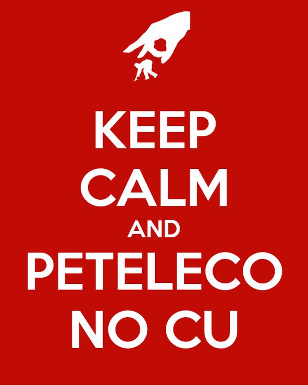 KEEP CALM AND PETELECO NO CU