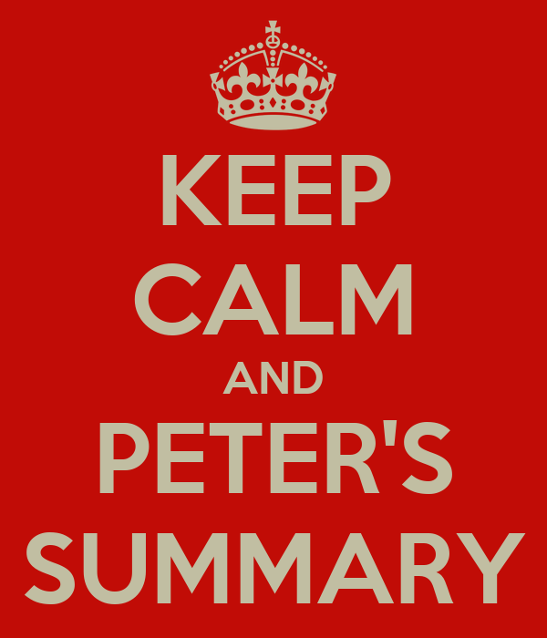 KEEP CALM AND PETER'S SUMMARY