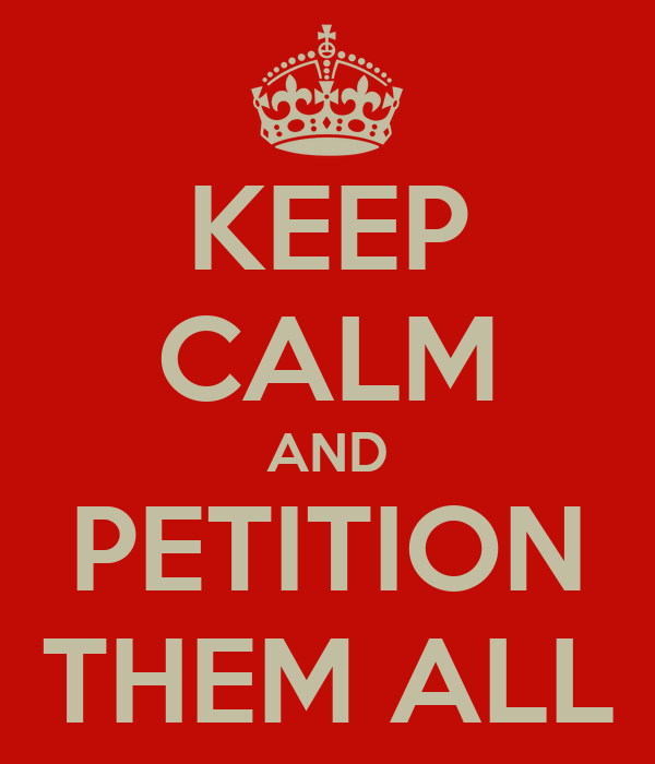 KEEP CALM AND PETITION THEM ALL