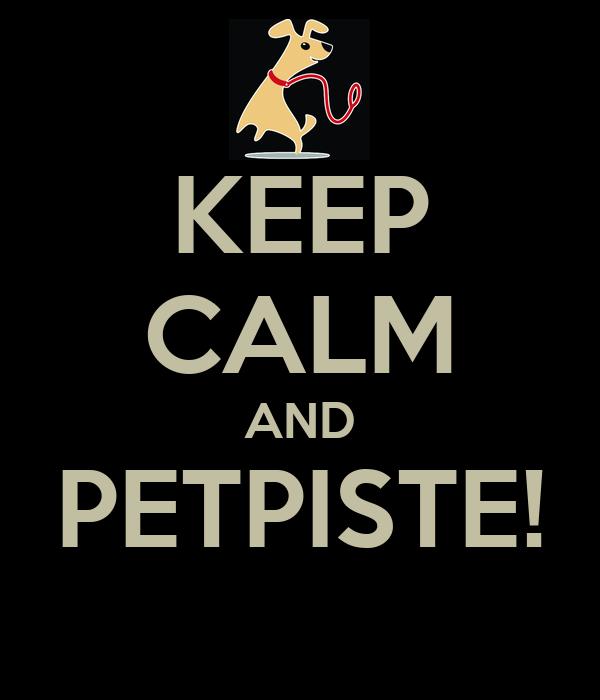 KEEP CALM AND PETPISTE!