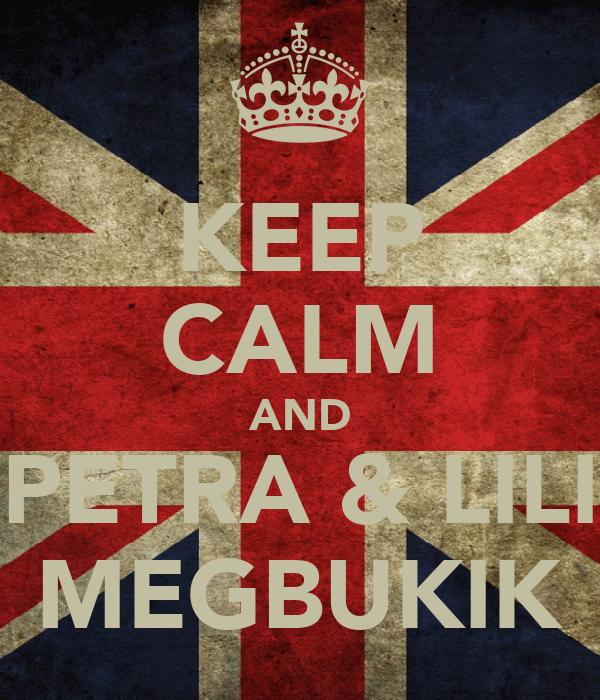 KEEP CALM AND PETRA & LILI MEGBUKIK