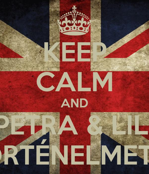 KEEP CALM AND PETRA & LILI TÖRTÉNELMET ÍR
