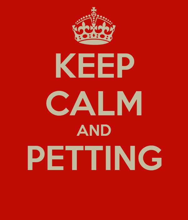 KEEP CALM AND PETTING