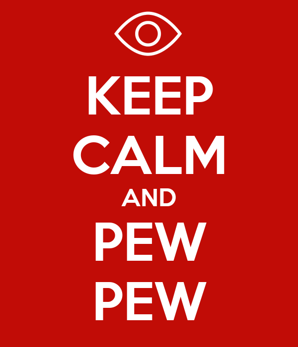 KEEP CALM AND PEW PEW