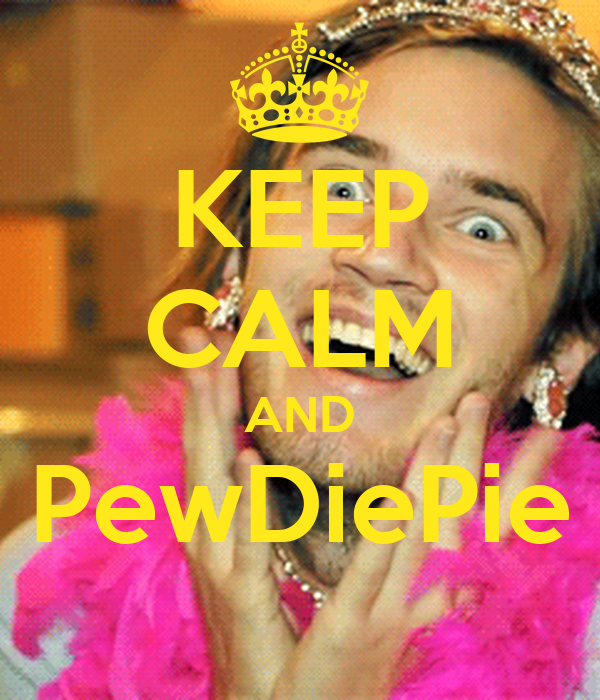 KEEP CALM AND PewDiePie