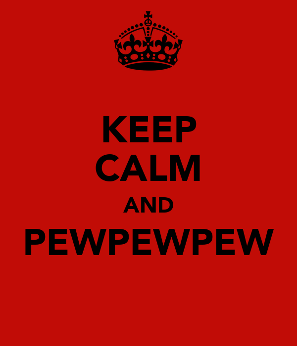 KEEP CALM AND PEWPEWPEW