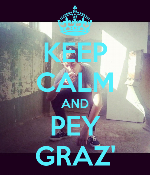KEEP CALM AND PEY GRAZ'