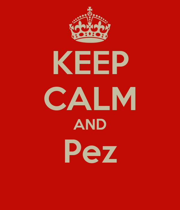 KEEP CALM AND Pez