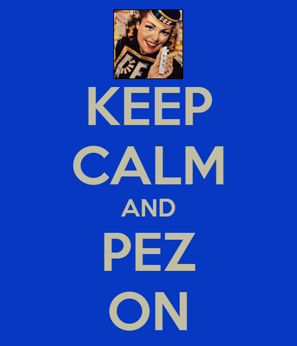 KEEP CALM AND PEZ ON
