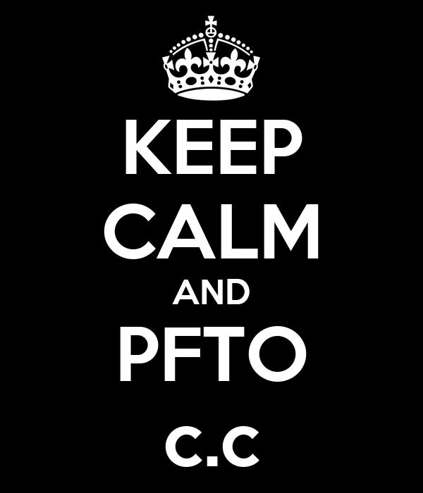 KEEP CALM AND PFTO c.c