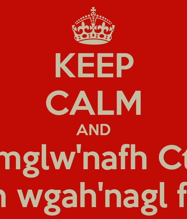 KEEP CALM AND Ph'nglui mglw'nafh Cthulhu  Y R'lyeh wgah'nagl fhtagn