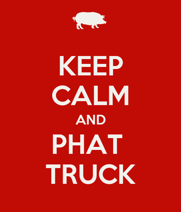 KEEP CALM AND PHAT  TRUCK