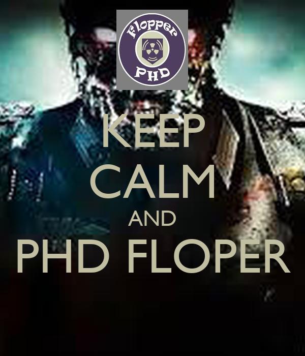 KEEP CALM AND PHD FLOPER
